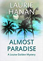 Almost Paradise: A Louise Golden Mystery (Louise Golden Mysteries #1)