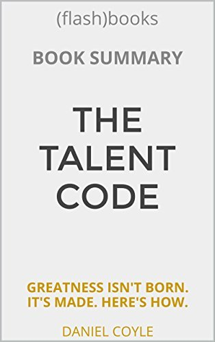 Daniel Coyle - The Talent Code  Greatness Isn't Born. It's Grown