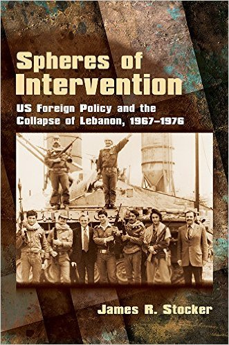 Spheres of Intervention US Foreign Policy and the Collapse of Lebanon, 1967-1976