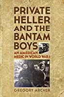 Private Heller and the Bantam Boys: An American Medic in World War I