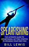 Spearfishing: The Ultimate Guide to Spearfishing; Getting Started to Spearing Your First Fish (Lewis Hobby Series)
