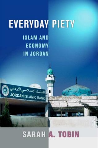 Everyday Piety: Islam and Economy in Jordan