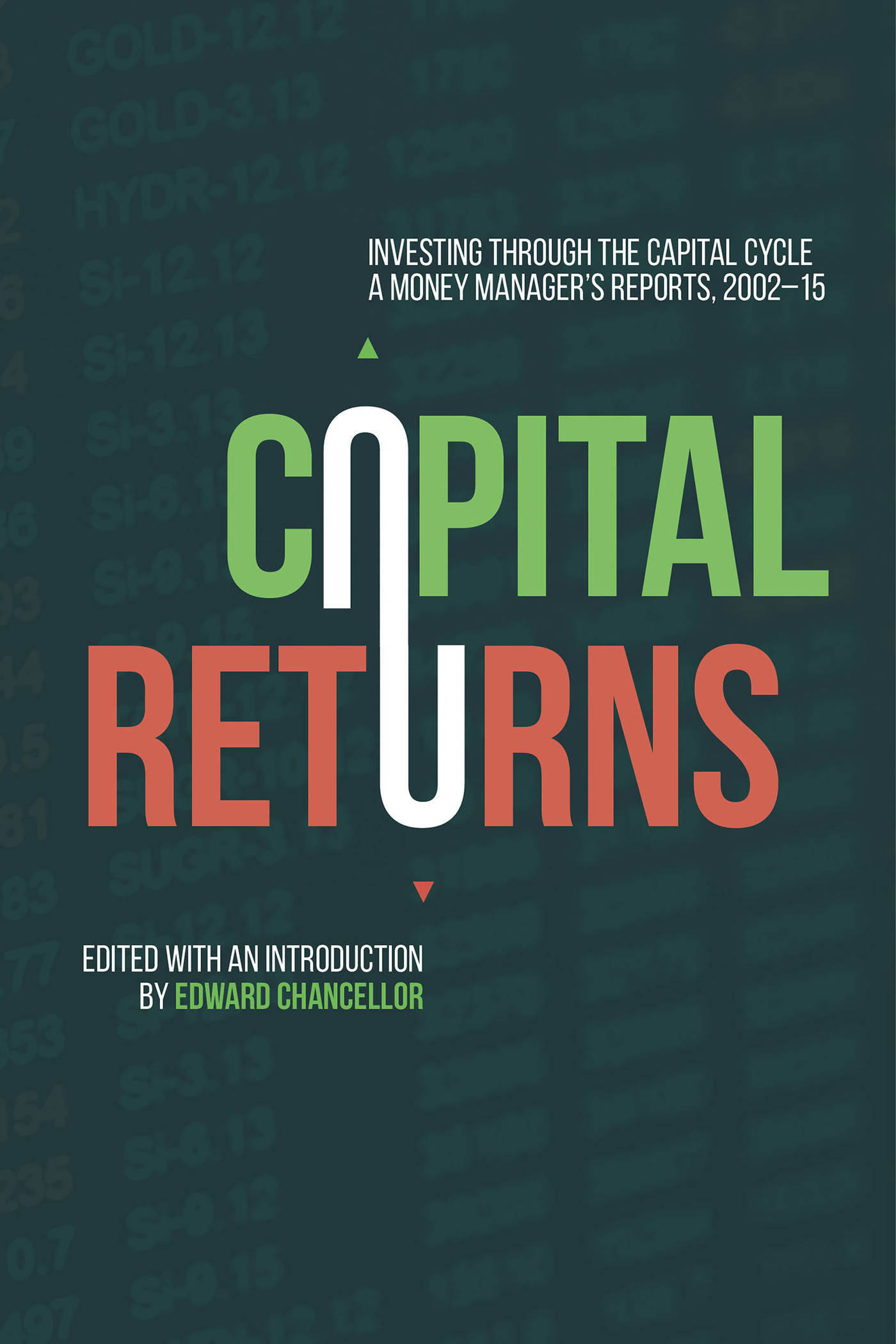 Edward Chancellor Capital Returns Investing Through the Capital Cycle A Money Manager's Reports 2002-15