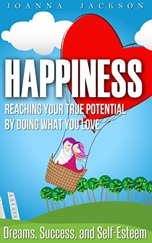 Happiness-Reaching-your-True-Potential-by-doing-what-you-Love-Dreams-Success-and-Self-Esteem