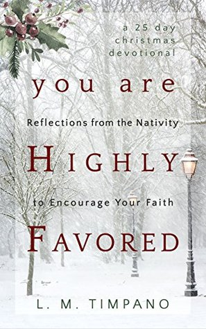 You Are Highly Favored: Reflections from the Nativity to Encourage Your Faith