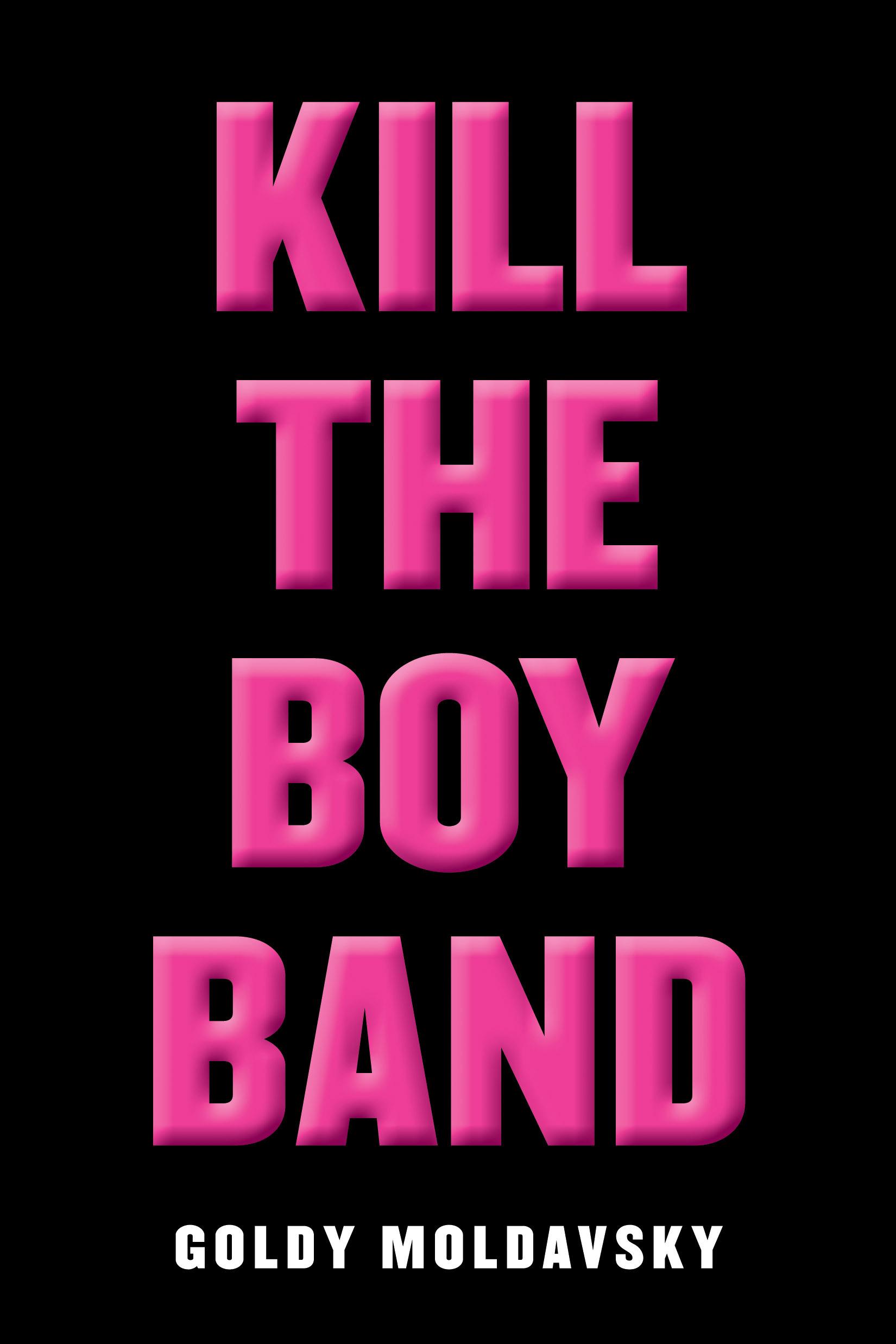 Goldy Moldavsky - Kill the Boy Band