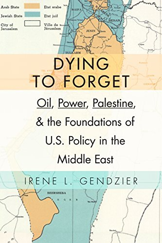 Dying to Forget Oil, Power, Palestine, and the Foundations of U