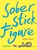 Sober Stick Figure: A Memoir