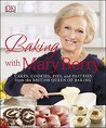 Baking with Mary Berry: Cakes, Cookies, Pies and Pastries from the British Queen of Baking