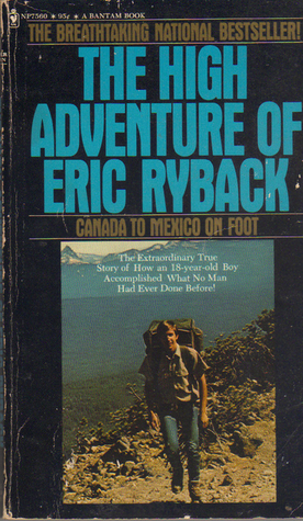 The High Adventure of Eric Ryback: Canada to Mexico on Foot