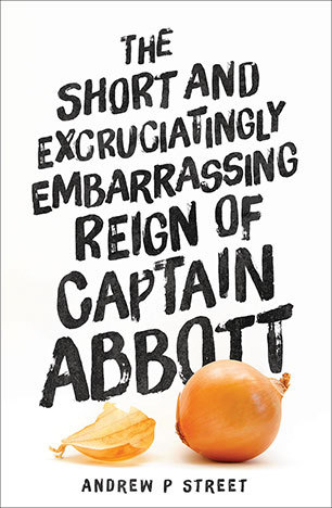 The Short and Excruciatingly Embarrassing Reign of Captain Ab... by Andrew P. Street