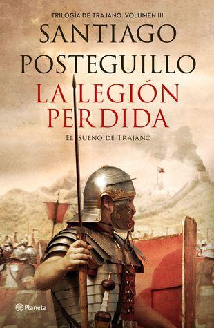 La legión perdida by Santiago Posteguillo