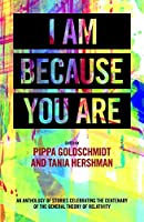 I Am Because You Are: An anthology of stories celebrating the centenary of the General Theory of Relativity
