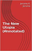 The New Utopia (Annotated)