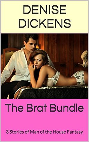 The Brat Bundle: 3 Stories of Man of the House Fantasy