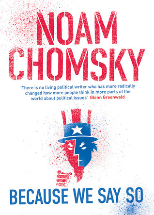 Because We Say So by Noam Chomsky
