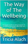 The Way of The Wellbeing: A simple guide to living happier & healthier, no matter what you are doing