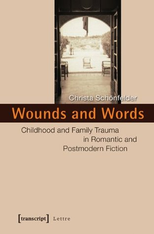 Wounds and Words: Childhood and Family Trauma in Romantic and Postmodern Fiction