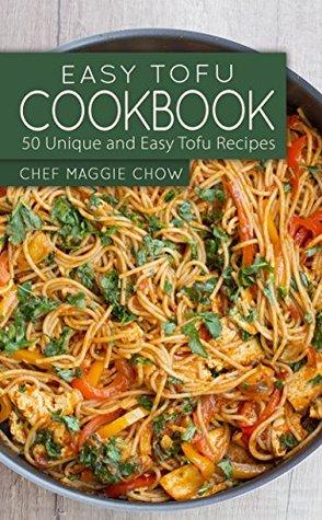 Easy Tofu Cookbook: 50 Unique and Easy Tofu Recipes (Tofu, Tofu Cookbook, Tofu Recipes, Tofu Ideas, Vegetarian Cookbook, Vegetarian Recipes Book 1)