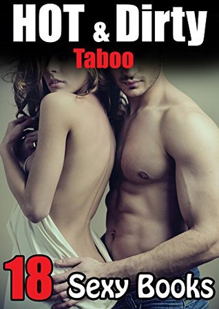 HOT & DIRTY - 18 Stories of HUGE, THROBBING, HARD Excitement... Naughty First Times - Love Inexperienced Women? So Do They! Taboo Collection