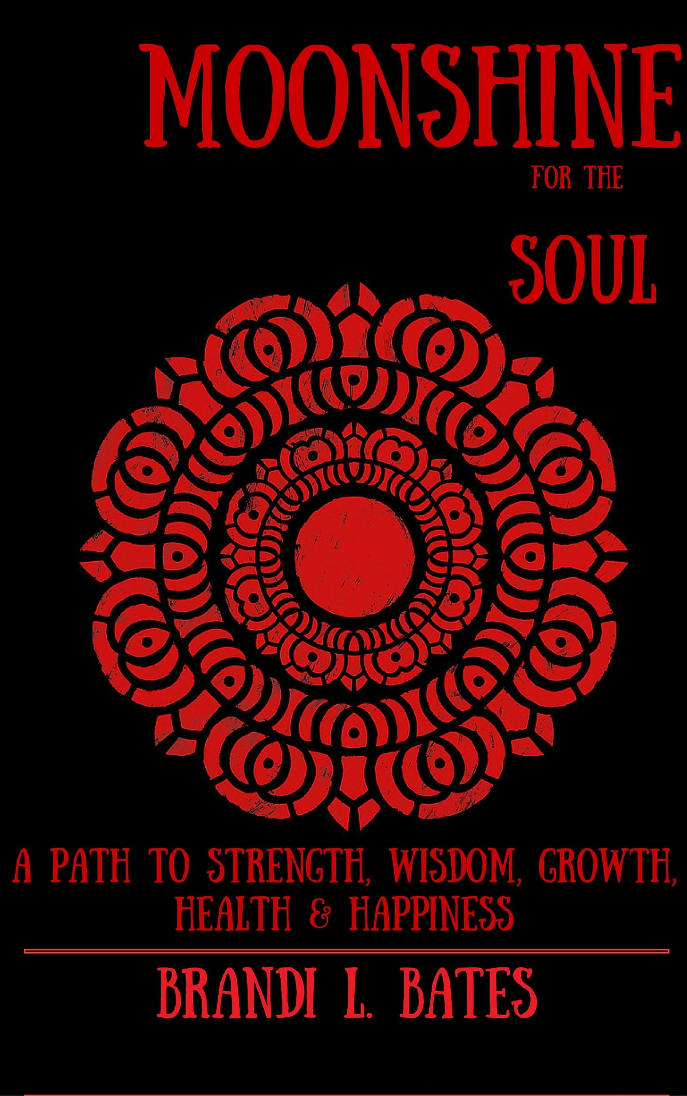 Moonshine For The Soul: A Path to Strength, Wisdom, Growth, Health & Happiness