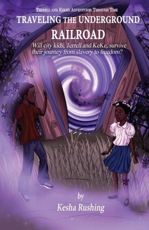 Terrell and Keke's Adventures Through Time: Traveling the Underground Railroad