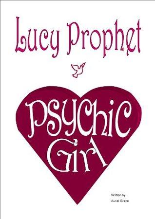 Lucy Prophet -Psychic Girl by Auriel Grace