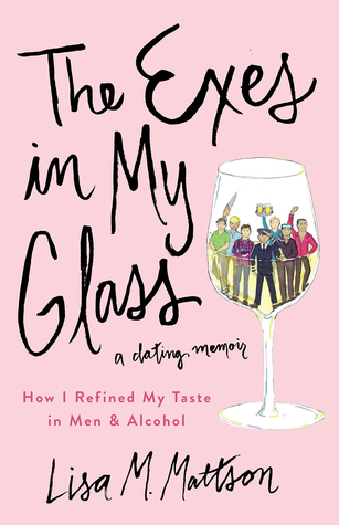 The Exes in My Glass: How I Refined My Taste in Men & Alcohol