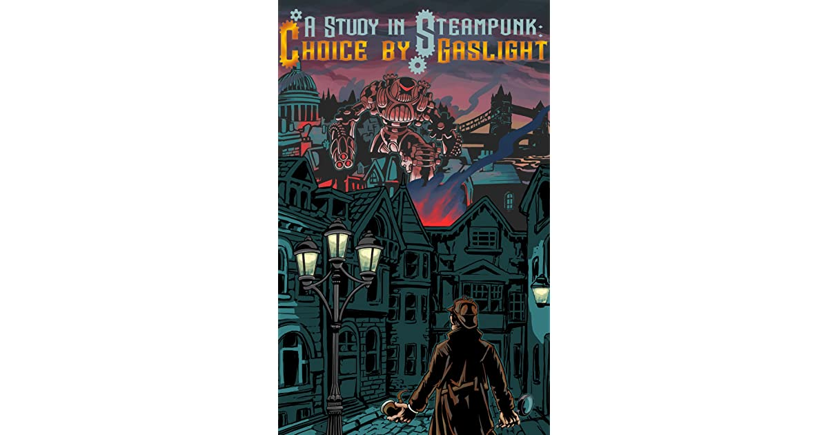 A Study In Steampunk Choice Of Gaslight By Heather Albano