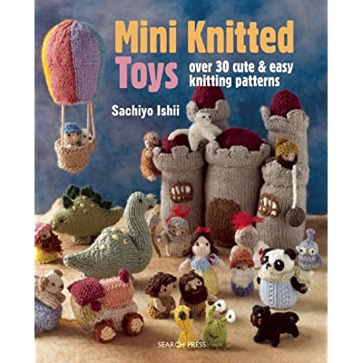 Mini Knitted Toys Over 30 Cute Easy Knitting Patterns By Sachiyo
