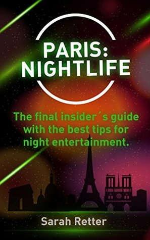 PARIS: NIGHTLIFE.: The final insider´s guide written by locals in-the-know with the best tips for night entertainment.