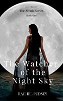 The Watcher of the Night Sky (#1 of The Aronia Series)