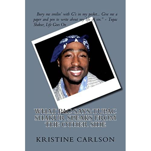 What Pac Says: Tupac Shakur Speaks From The Other Side by Kristine