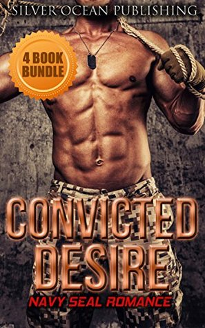 ROMANCE: NAVY SEAL ROMANCE: Convicted Desire (Military Bad Boy Pregnancy Romance Collection) (New Adult Alpha Male Short Stories Collection)