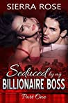 Seduced By My Billionaire Boss (The Billionaire Boss Series #1)