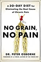 No Grain, No Pain: A 30-Day Diet for Eliminating the Root Cause of Chronic Pain