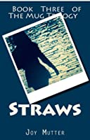 Straws (The Mug Trilogy, #3)