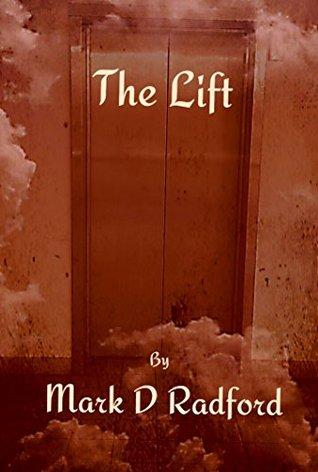 The Lift by Mark D. Radford