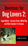 Devotions for Dog Lovers 2: Sage Advice - Lessons from a Blind Dog and Other Canines I've Known (Devotions for Dog Lovers: Paws-ing for Time with God)