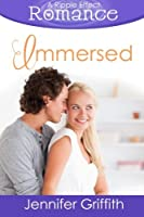Immersed (The Ripple Effect Romance Series) (Volume 6)