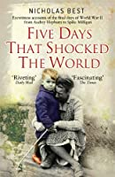 Five Days that Shocked the World: Eyewitness Accounts from Europe at the end of World War Two (General Military)