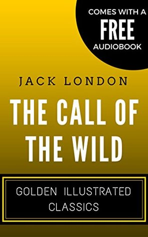 The Call Of The Wild: Golden Illustrated Classics (Comes with a Free Audiobook)