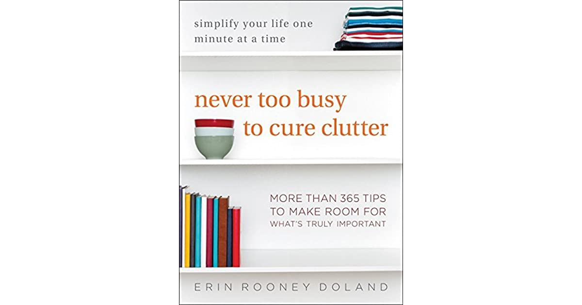 Never too busy to cure clutter simplify your life one minute at a never too busy to cure clutter simplify your life one minute at a time by erin rooney doland fandeluxe PDF