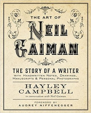 The Art of Neil Gaiman: The Story of a Writer with Handwritten Notes, Drawings, Manuscripts, and Personal Photographs