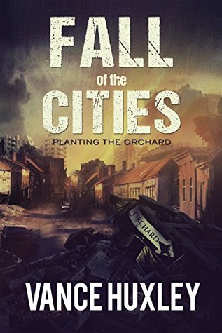 Fall of the Cities: Planting the Orchard (Fall of the Cities, #1)