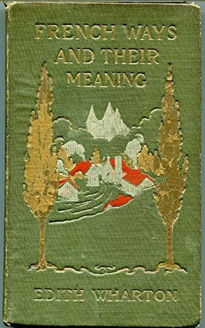 French ways and their meaning (1919) Non-fiction by Edith Wharton (Original Version)
