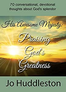 His Awesome Majesty: Praising God's Greatness: 70 conversational, devotional thoughts about God's splendor