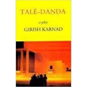 """the play tale danda by girish karnad The third play """"tale – danda"""" is set in twelfth century india the play brings out the intricate complexities of a social order prevailing during at that time  girish karnad's plays, book enclave, jain bhawan, opp nei, shanti nagar, jaipur 302006."""