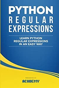 Python Regular Expressions: Learn Python Regular Expressions FAST! - The Ultimate Crash Course to Learning the Basics of Python Regular Expressions In ... Python Regular Expressions Books)