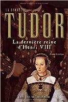 La dernière reine d'Henri VIII (La Dynastie Tudor)